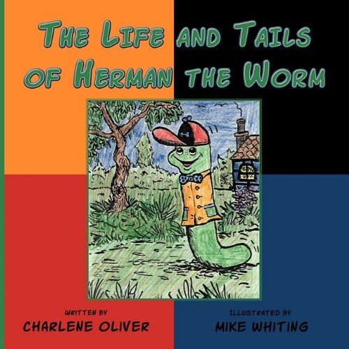 The Life and Tails of Herman the Worm, by Charlene Oliver