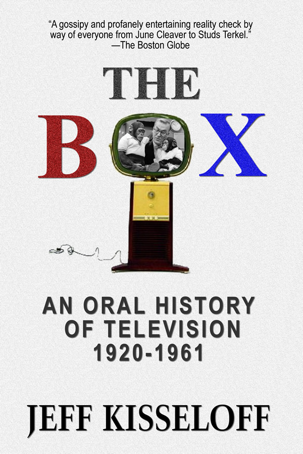 The Box: An Oral History of Television, 1920-1961, by Jeff Kisseloff