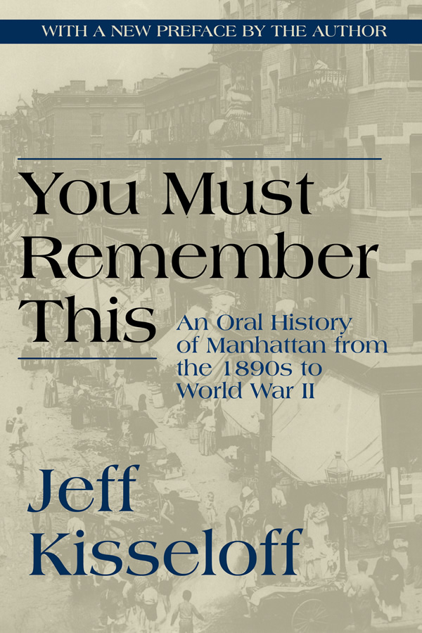 You Must Remember This: An Oral History of Manhattan from the 1890s to World War II, by Jeff Kisseloff