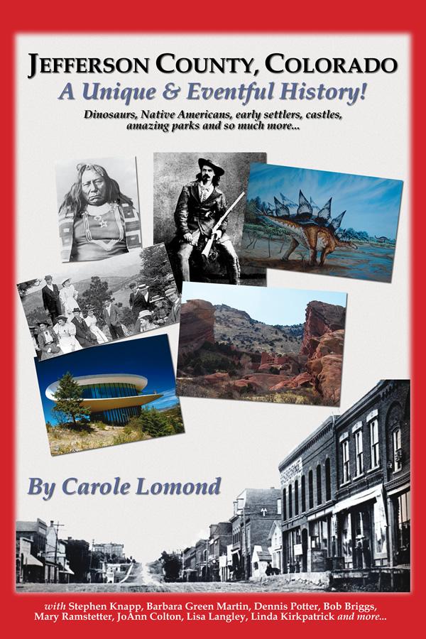 Jefferson County, Colorado - A Unique & Eventful History!, by Carole Lomond