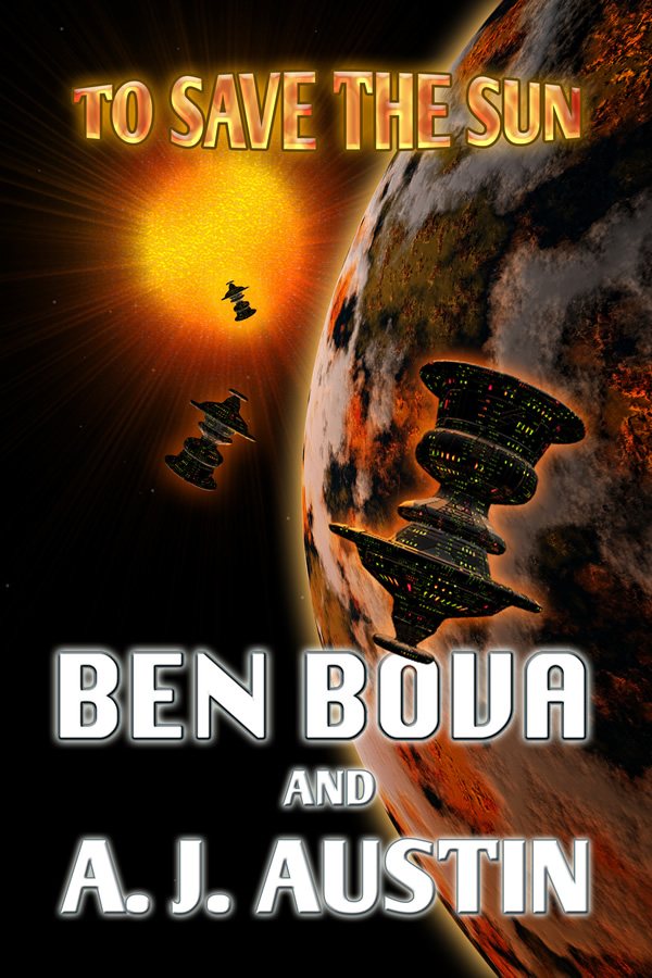 To Save The Sun, by Ben Bova and A. J. Austin