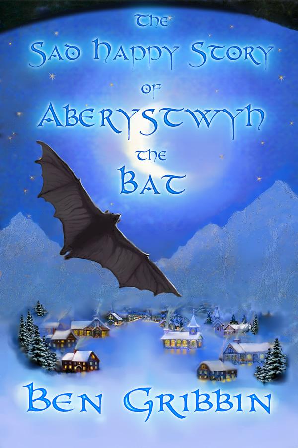 The Sad Happy Story of Aberystwyth the Bat, by Ben Gribbin