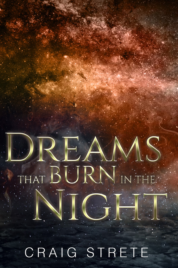Dreams That Burn in the Night, by Craig Strete