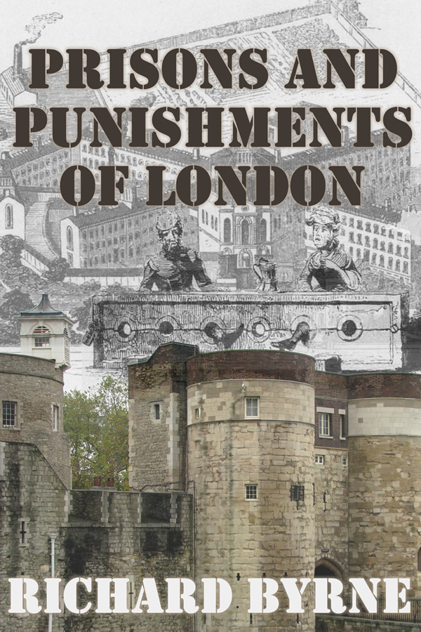 Prisons and Punishments of London, by Richard Byrne