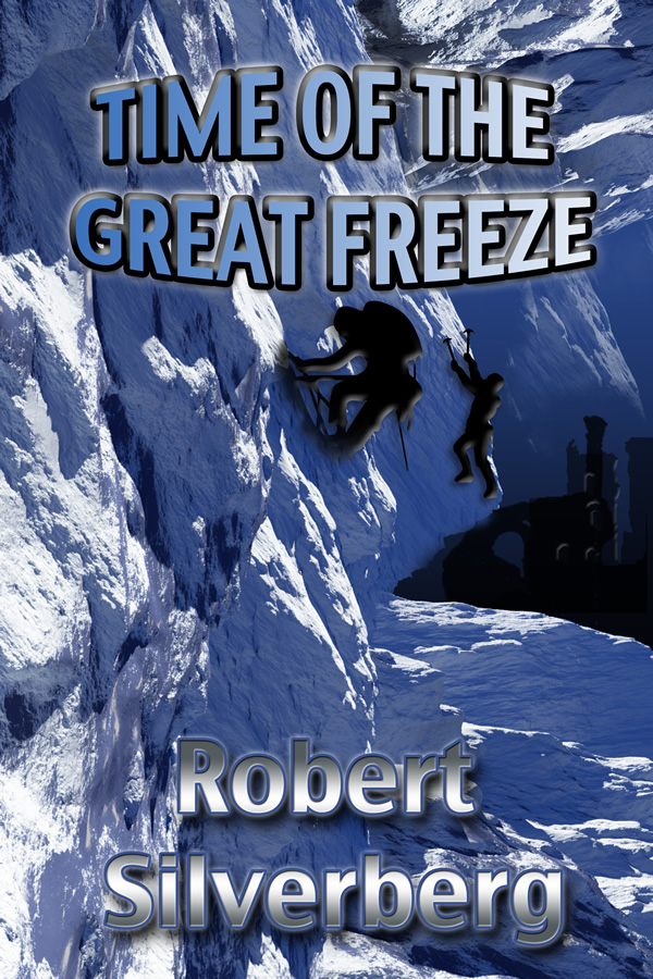 Time of the Great Freeze, by Robert Silverberg