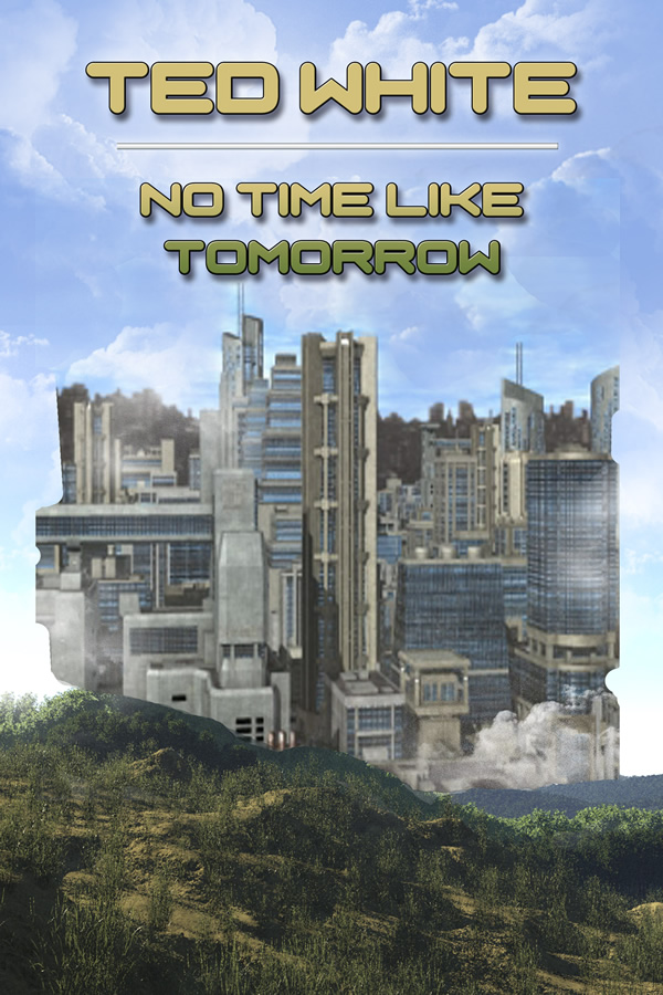 No Time Like Tomorrow, by Ted White