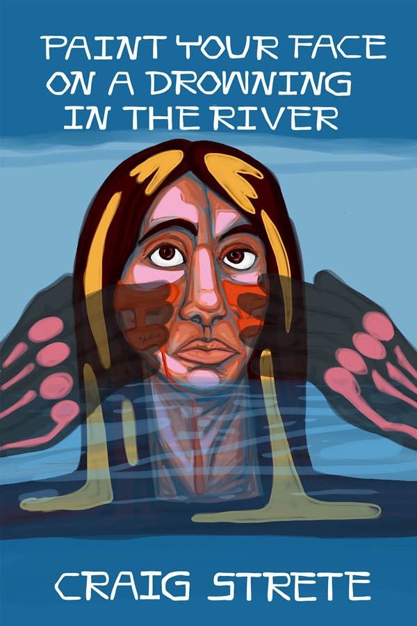Paint Your Face on a Drowning in the River, by Craig Strete