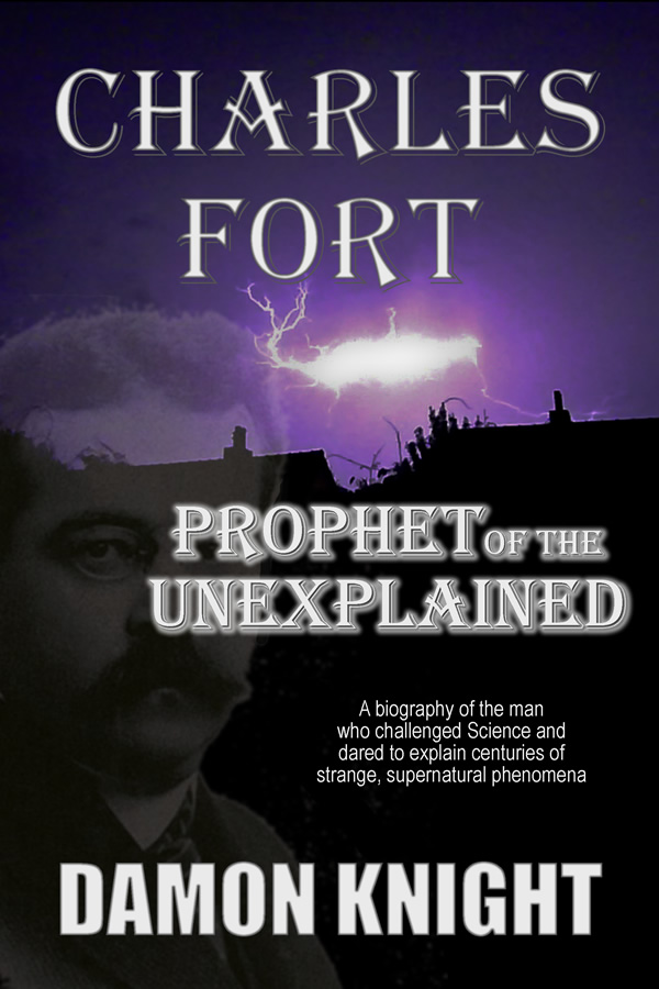 Charles Fort: Prophet of the Unexplained, by Damon Knight